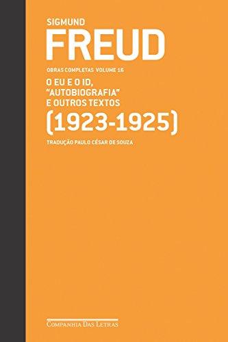 Freud (1923-1925) O Eu e o Id, Autobiografia e outros textos: Obras completas volume 16