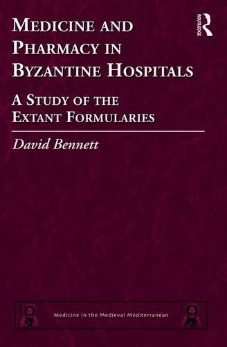 Medicine and Pharmacy in Byzantine Hospitals: A study of the extant formularies (Medicine in the Medieval Mediterranean)