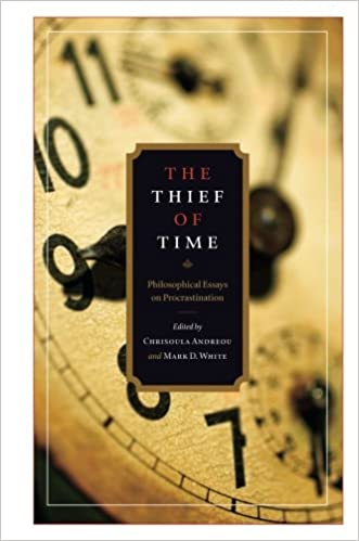 the thief of time philosophical essays on procrastination  the thief of time philosophical essays on procrastination chrisoula andreou mark d white 9780199917372 com books