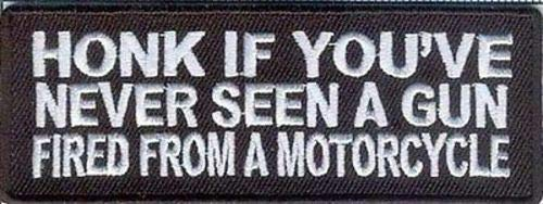 Honk If You've Never Seen A Gun Fired From A Motorcycle Funny NRA Patch PAT-2719 -
