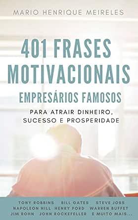 401 Frases Motivacionais De Empresários Famosos Para Atrair Dinheiro Sucesso E Prosperidade