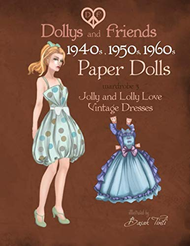Dollys and Friends 1940s, 1950s, 1960s Paper Dolls: Wardrobe 3 Jolly and Lolly Love vintage dresses (Volume 3)
