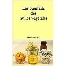 Les bienfaits des huiles végétales (French Edition)