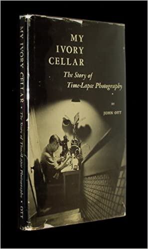 My Ivory Cellar The Story Of Time Lapse Photography John Nash Ott