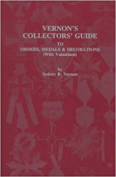 Vernon's Collectors' Guide to Orders, Medals and Decorations (With Valuations)