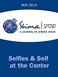 Sh'ma on Selfies & Self at the Center (Sh'ma Journal: Independent Thinking on Contemporary Judaism Book 44)