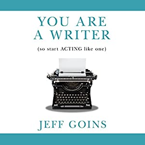 You Are a Writer (So Start Acting Like One) Audiobook