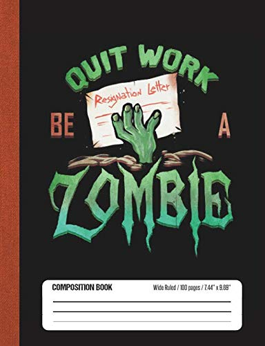 Quit Work Be A Zombie: Halloween Wide Rule Lined School Composition Book -