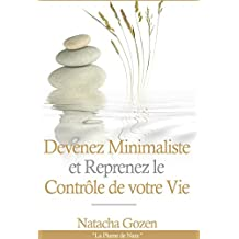 Devenez Minimaliste et Reprenez le Contrôle de votre Vie (French Edition)