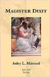 Magister Dixit: Amazon.es: Mármol, Asley L.: Libros