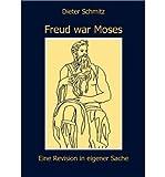 [ [ [ Freud War Moses (German) [ FREUD WAR MOSES (GERMAN) ] By Schmitz, Dieter ( Author )Oct-06-2010 Paperback