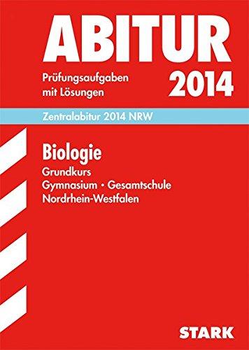 Abitur-Prüfungsaufgaben Gymnasium/Gesamtschule NRW/Zentralabitur Biologie Grundkurs 2014: Prüfungsaufgaben mit Lösungen