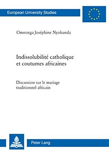 Indissolubilité catholique et coutumes africaines: Discussion sur le mariage traditionnel africain (Europäische Hochschulschriften / European ... Universitaires Européennes) (French Edition) by Peter Lang AG, Internationaler Verlag der Wissenschaften