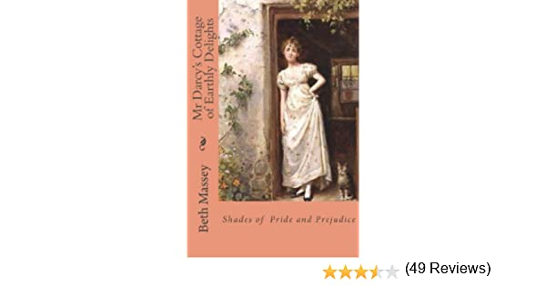 Mr Darcy's Cottage of Earthly Delights: Shades of Pride and Prejudice