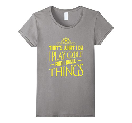 Women's FUNNY I PLAY GOLF AND I KNOW THINGS T-SHIRT Golfing Gift Large Slate (Golf Halloween Costumes)