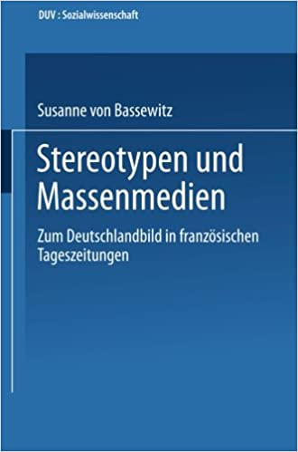 Stereotypen und Massenmedien: Zum Deutschlandbild in Französischen Tageszeitungen DUV Sozialwissenschaft German Edition