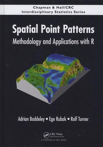Spatial Point Patterns: Methodology and Applications with R (Chapman & Hall/CRC Interdisciplinary Statistics) by Chapman and Hall CRC