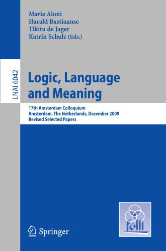 Logic, Language and Meaning: 17th Amsterdam Colloquium, Amsterdam, The Netherlands, December 16-18, 2009, Revised Selected Papers (Lecture Notes in Computer Science) by Springer
