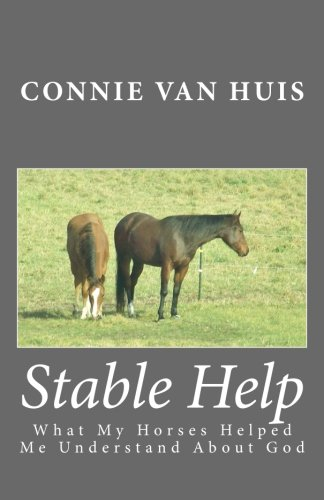 Stable Help: What My Horses Helped Me Understand About God (Volume 1)