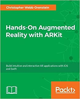 Hands-On Augmented Reality with ARKit: Build intuitive and