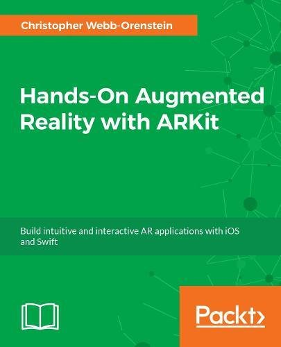 Hands-On Augmented Reality with ARKit: Build intuitive and interactive AR applications with iOS and Swift by Packt Publishing - ebooks Account
