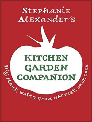 [(The Kitchen Garden Companion : Dig, Plant, Water, Grow, Harvest, Chop, Cook)] [By (author) Stephanie Alexander] published on (October, 2010)