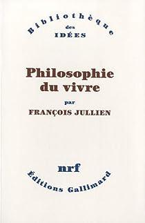 Philosophie du vivre par Jullien