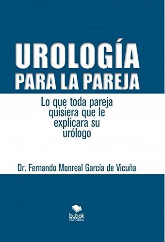 Descargar Libro Urología Para La Pareja. Lo Que Toda Pareja Quisiera Que Le Explicara Su Urólogo Fernando Vicuña Monreal García De