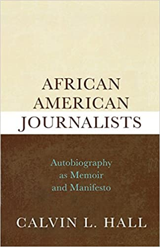 African American journalists : autobiography as memoir and manifesto