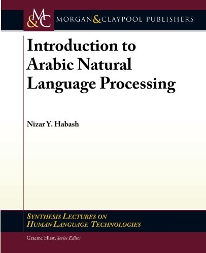 Introduction to Arabic Natural Language Processing (Synthesis Lectures on Human Language Technologies) by Morgan and Claypool Publishers