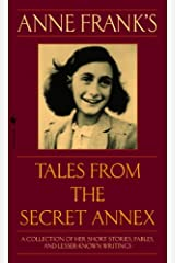 Anne Frank's Tales from the Secret Annex: A Collection of Her Short Stories, Fables, and Lesser-Known Writings, Revised Edition Kindle Edition