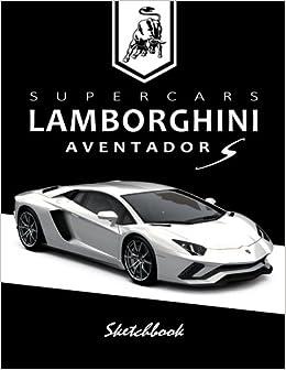 Supercars Lamborghini Aventador S Sketchbook Blank Paper For
