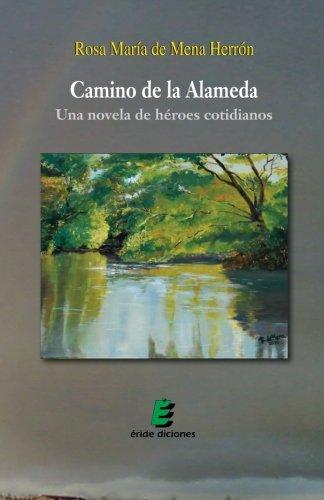 Camino de la alameda. Una novela de héroes cotidianos (Spanish Edition)