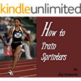 How to Train Sprinters (English Edition)