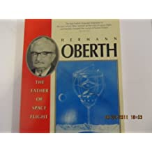 Hermann Oberth: The Father of Space Flight 1894-1989