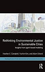 Rethinking Environmental Justice in Sustainable Cities: Insights from Agent-Based Modeling (Routledge Studies in Public Administration and Environmental Sustainability)