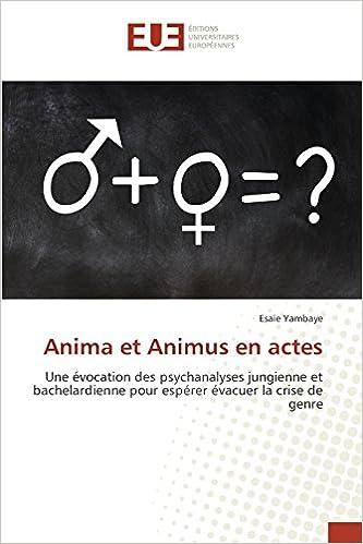 Anima et Animus en actes: Une évocation des psychanalyses jungienne et bachelardienne pour espérer évacuer la crise de genre pdf, epub ebook