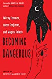 Becoming Dangerous: Witchy Femmes, Queer