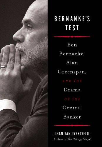 Bernanke's Test: Ben Bernanke, Alan Greenspan, and the Drama of the Central Banker (Financial Institutions Markets And Money Test Bank)