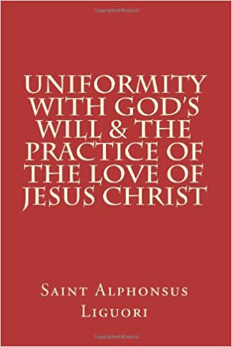 Uniformity With God's Will & The Practice Of The Love Of Jesus Christ by St. Alphonsus Liguori