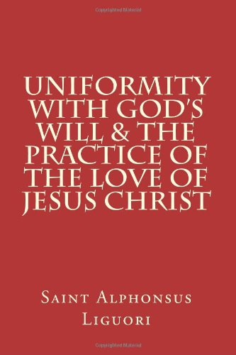 Uniformity with God's Will & The Practice of the Love of Jesus Christ