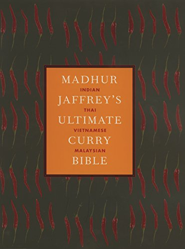 Madhur Jaffrey's Ultimate Curry Bible: India, Singapore, Malaysia, Indonesia, Thailand, South Africa, Kenya, Great Britain, Trinidad, Guyana, Japan, U