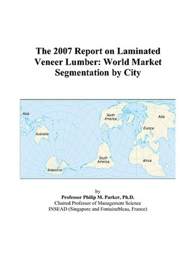 The 2007 Report on Laminated Veneer Lumber: World Market Segmentation by City ()