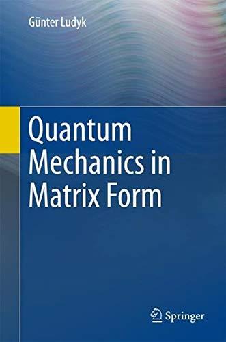 Quantum Mechanics in Matrix Form (Undergraduate Lecture Notes in Physics) ()