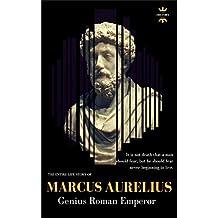 MARCUS AURELIUS: Genius Roman Emperor (GREAT BIOGRAPHIES Book 1)
