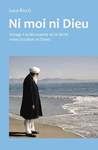 Ni moi ni Dieu: Voyage à la découverte de la Vérité entre Occident et Orient (French Edition)