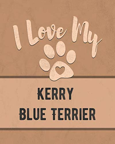 I Love My Kerry Blue Terrier: For the Pet You Love, Track Vet, Health, Medical, Vaccinations and More in this Book ()
