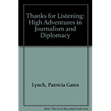 Thanks for Listening: High Adventures in Journalism and Diplomacy