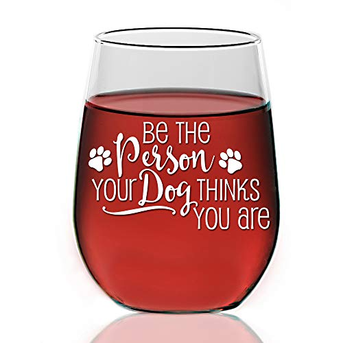 Be The Person Your Dog Thinks You Are 21oz Stemless Wine Glass - Engraved Wine Glass Gift