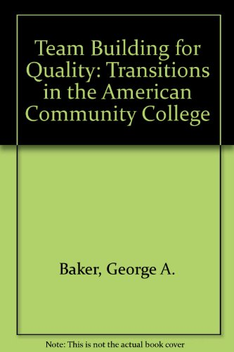 Team Building for Quality: Transitions in the American Community College (Item #1376)
